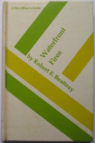 Waterfront Fires : A Fire Officer's Guide: Beatteay, Robert E.