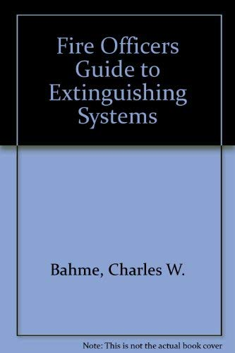 Fire Officers Guide to Extinguishing Systems: Charles W. Bahme