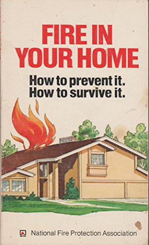 Fire in Your Home: How to Prevent It, How to Survive It: National Fire Protection Association