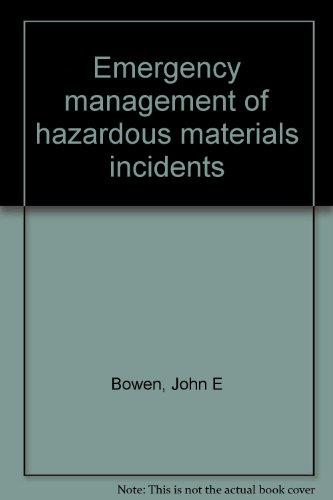 Emergency management of hazardous materials incidents: Bowen, John E