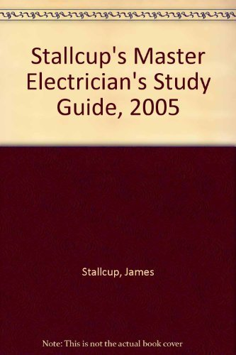 Stallcup's Master Electrician's Study Guide, 2005 (0877656754) by Stallcup, James