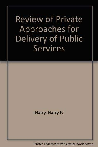 Review of Private Approaches for Delivery of Public Services: Hatry, Harry P.