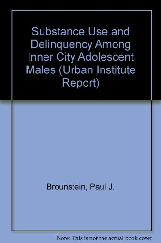 Substance Use and Delinquency among Inner City Adolescent Males: Urban Institute Report 90-3: Hatry...