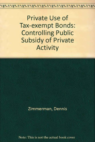 9780877664970: The Private Use of Tax-Exempt Bonds: Controlling Public Subsidy of Private Activity