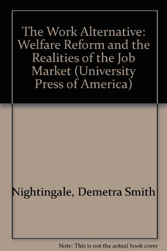 The Work Alternative: Welfare Reform and the Realities of the Job Market (University Press of ...