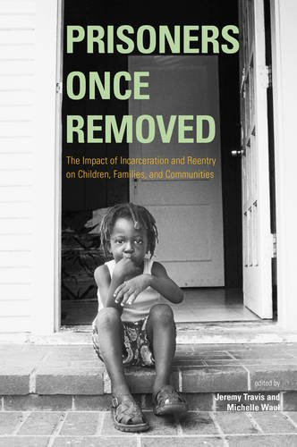 9780877667155: Prisoners Once Removed: The Impact of Incarceration and Reentry on Children, Families, and Communities (Urban Institute Press)
