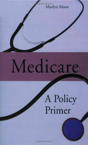 Medicare: A Policy Primer: Marilyn Moon