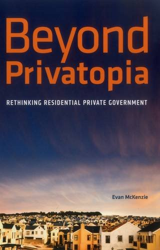 Beyond Privatopia: Rethinking Residential Private Government: McKenzie, Evan