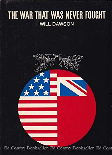 The War That Was Never Fought: Dawson, Will