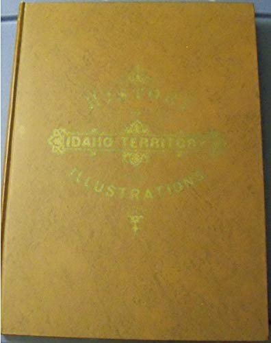 History of Idaho Territory Showing Its Resources: Elliott, Wallace W.,