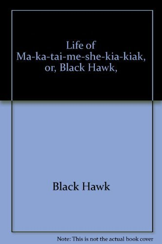 9780877701392: Life of Ma-ka-tai-me-she-kia-kiak, or, Black Hawk,