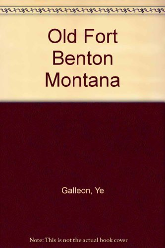 Old Fort Benton Montana: Galleon, Ye