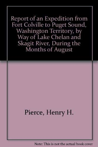 Report of an Expedition from Fort Colville: Pierce, Henry H.