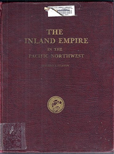The Inland Empire in the Pacific Northwest: Historical studies and sketches of Ceylon S. Kingston: ...