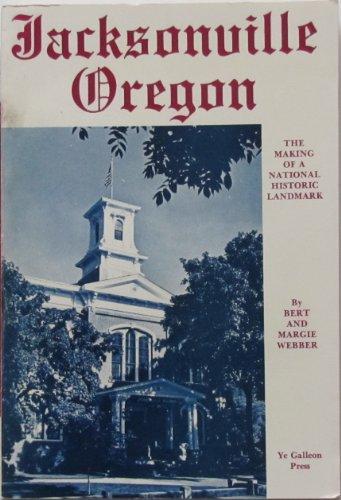 9780877702825: Jacksonville, Oregon: The Making of a National Historical Landmark