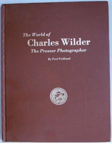 9780877702856: The World of Charles Wilder, the Prosser Photographer