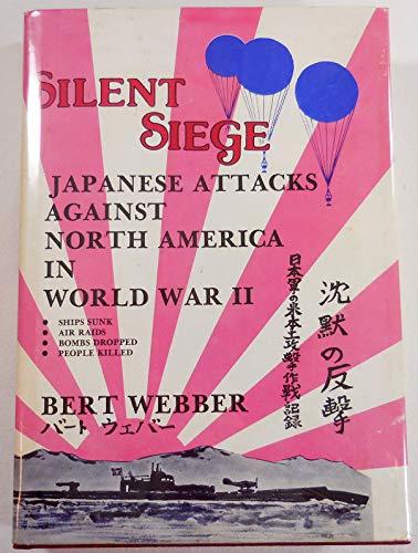 Japanese Attacks Against North America in World War II; Silent siege: Webber, Bert