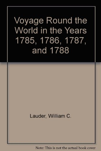 Voyage Round the World in the Years 1785, 1786, 1787, and 1788 Performed in the King George, Comm...