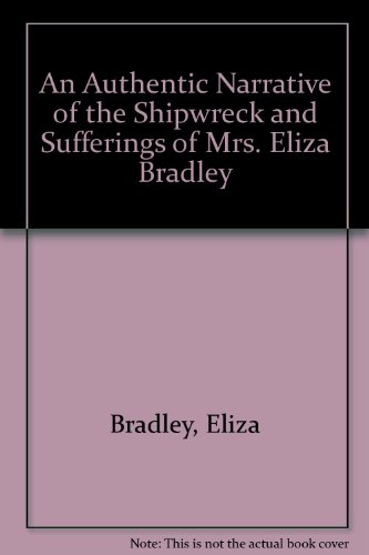 9780877703716: An Authentic Narrative of the Shipwreck and Sufferings of Mrs. Eliza Bradley