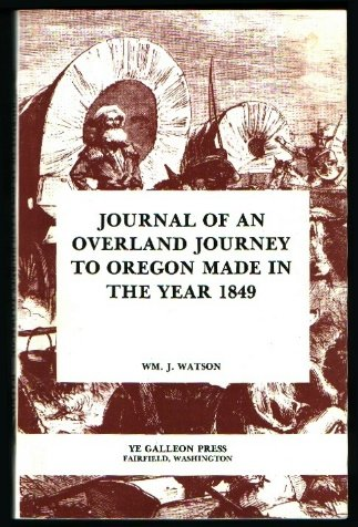 Journal of an Overland Journey to Oregon Made in the Year 1849: Watson, William J.