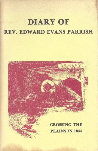 Diary of Rev. Edward Evans Parrish Crossing the Plains in 1844: Edward Evans Parrish