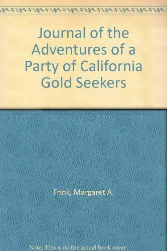 Journal of the Adventures of a Party of California Gold Seekers: Frink, Margaret A.