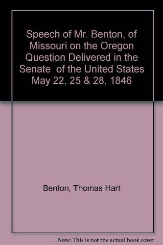 Speech of Mr. Benton, of Missouri on: Benton, Thomas Hart