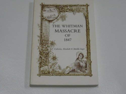 The Whitman Massacre of 1847 (9780877706120) by Catherine Sager; Elizabeth; Matilda