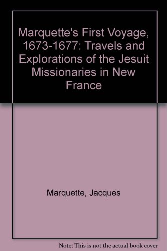 9780877707325: Marquette's First Voyage, 1673-1677: Travels and Explorations of the Jesuit Missionaries in New France (English, French and French Edition)