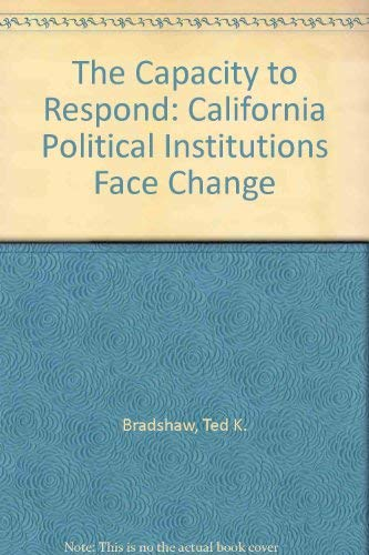 The Capacity to Respond: California Political Institutions Face Change: Bradshaw, Ted K.
