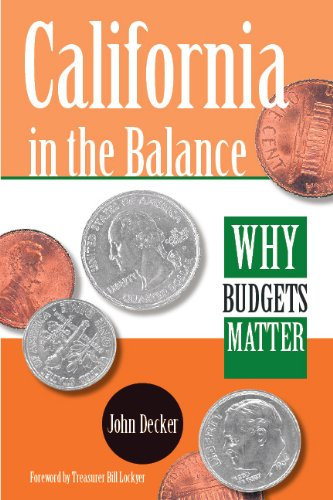 California in the Balance: Why Budgets Matter: John Decker, Foreword
