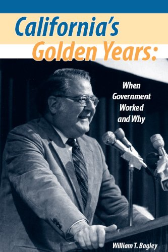 California's Golden Years: When Government Worked and Why: William T. Bagley
