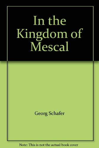 In the Kingdom of Mescal: Schafer, Georg