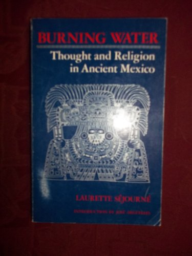 9780877730903: Burning Water: Thought and Religion in Ancient Mexico [Paperback] by Sejourne...