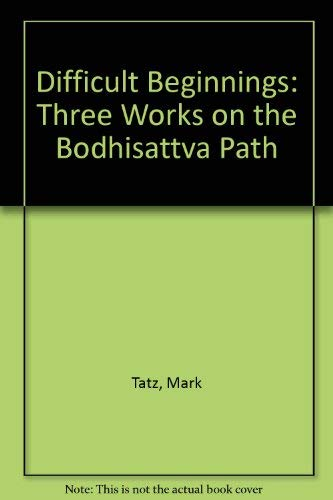 9780877733171: Difficult Beginnings: Three Works on the Bodhisattva Path