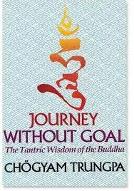 Journey Without Goal: The Tantric Wisdom of the Buddha: Chogyam Trungpa