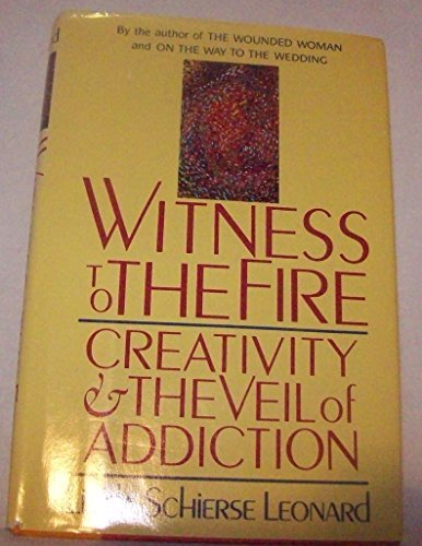 Witness to the Fire: Creativity and the Veil of Addiction: Leonard, Linda Schierse
