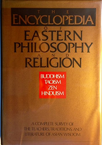 9780877734338: The Encyclopedia of Eastern Philosophy and Religion: A Complete Survey of the Teachers, Traditions, and Literature of Asian Wisdom
