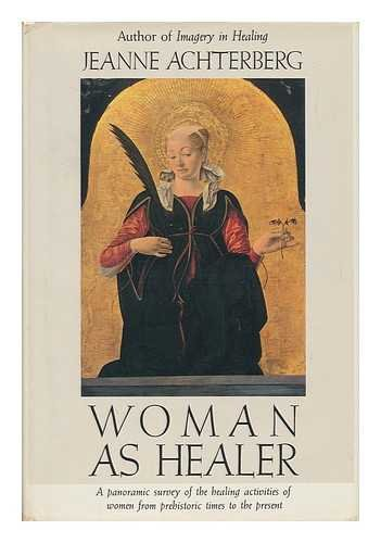 Woman As Healer: Achterberg, Jeanne