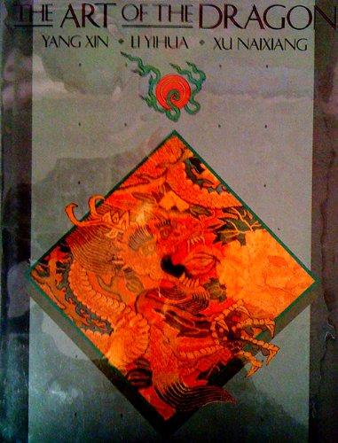The Art of the Dragon: Xin, Yang;Yihua, Li;Naiziang, Xu