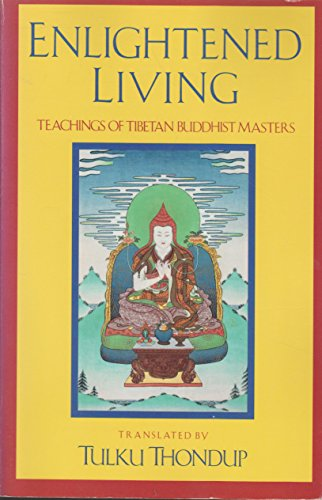 Enlightened Living: Teachings of Tibetan Buddhist Masters (Buddhayana Series, 4)