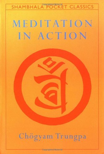 Meditation in Action (Shambhala Pocket Classics) (9780877735502) by Trungpa, Chogyam