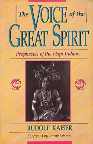 The Voice of the Great Spirit: Prophecies of the Hopi Indians: Rudolf Kaiser