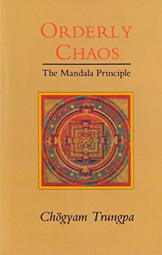 Orderly Chaos: The Mandala Principle (Shambhala Dharma Ocean Series)