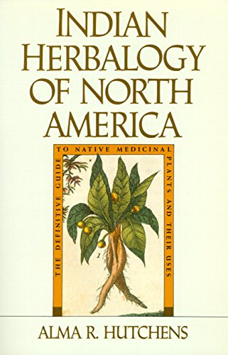 9780877736394: Indian Herbalogy of North America: The Definitive Guide to Native Medicinal Plants and Their Uses
