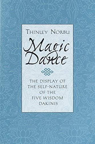 Magic Dance: The Display of the Self-nature of the Five Wisdom Dakinis: Thinley Norbu