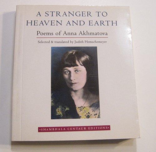 A Stranger to Heaven and Earth: Poems: Akhmatova, Anna