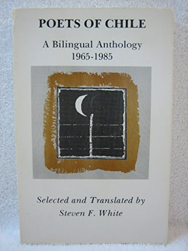 Poets of Chile: a Bilingual Anthology 1965-1985: White, Steven F.