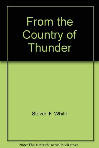 From the Country of Thunder: White, Steven F.