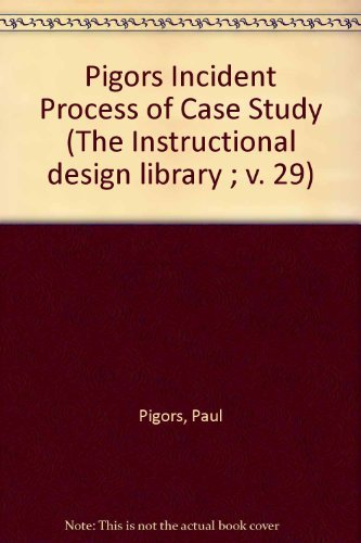 9780877781493: Pigors Incident Process of Case Study (The Instructional design library ; v. 29)